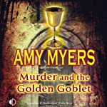 Murder and the Golden Goblet (       UNABRIDGED) by Amy Myers Narrated by Gordon Griffin