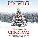 I'll Be Home for Christmas: A Twilight, Texas Novel Audiobook by Lori Wilde Narrated by C. J. Critt