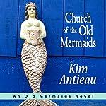 Church of the Old Mermaids | Kim Antieau