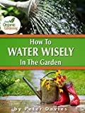 How To Water wisely In The garden