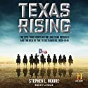 Texas Rising: The Epic History of the Lone Star Republic and the Rise of the Texas Rangers, 1836-1846 (       UNABRIDGED) by Stephen L. Moore Narrated by P.J. Ochlan
