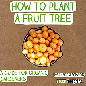 How to Plant a Fruit Tree: A Guide for Organic Gardeners Audiobook