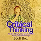 Critical Thinking: A Foolproof Step by Step Guide for Problem Solving Using Critical Thought Hörbuch von Scott Bell Gesprochen von: Kenneth Owen Maxon