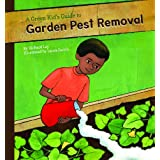 A Green Kid's Guide to Garden Pest Removal (A Green Kid's Guide to Gardening!)