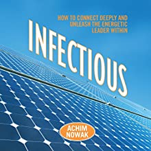 Infectious: How to Connect Deeply and Unleash the Energetic Leader Within | Livre audio Auteur(s) : Achim Nowak Narrateur(s) : Tom Parks