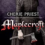 Maplecroft: The Borden Dispatches, Book 1 | Cherie Priest