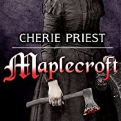 Maplecroft: The Borden Dispatches, Book 1 | [Cherie Priest]