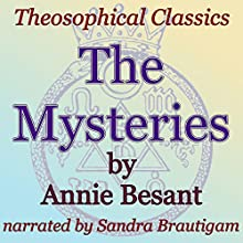 The Mysteries: Theosophical Classics (       UNABRIDGED) by Annie Besant Narrated by Sandra Brautigam