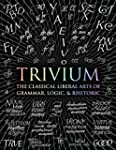 Trivium: The Classical Liberal Arts o...