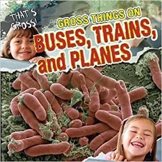 Gross Things on Buses, Trains, and Planes (That's Gross!)