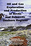 img - for Oil and Gas Exploration and Production in Arctic and Subarctic Onshore Areas: Guidelines for Environmental Protection (Oil exploration guidelines) by Iucn (1993-01-01) book / textbook / text book