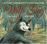 The Wolf's Story: What Really Happened to Little Red Riding Hood Toby Forward