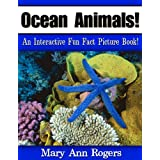 Ocean Animals: An Interactive Fun Fact Picture Book! (Amazing Animal Facts Series) ~ Mary Ann Rogers