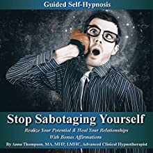 Stop Sabotaging Yourself Guided Self-Hypnosis: Realize Your Potential & Heal Your Relationships with Bonus Affirmations Discours Auteur(s) : Anna Thompson Narrateur(s) : Anna Thompson