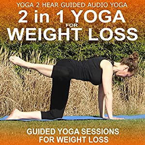 2 in 1 Yoga for Weight Loss: Yoga Class and Guide Book | [Yoga 2 Hear]