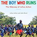 The Boy Who Runs: The Odyssey of Julius Achon Audiobook by John Brant Narrated by Fred Sanders