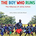 The Boy Who Runs: The Odyssey of Julius Achon | John Brant
