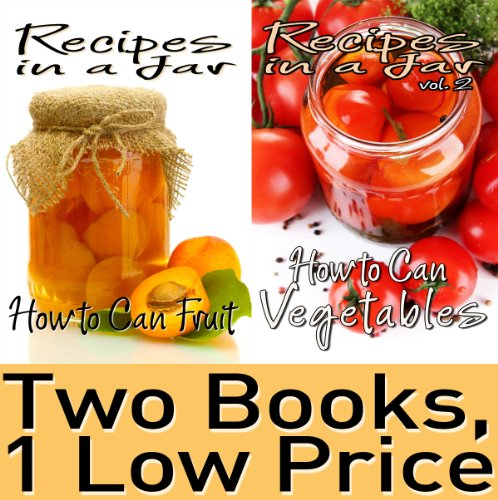 Food Canning Book Package:  Recipes in a Jar vol. 1 & 2: How to Can Fruit & How to Can Vegetables by Rachel Jones