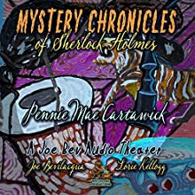 Mystery Chronicles of Sherlock Holmes, Extended Edition: A Quintet Collection of Short Stories (       UNABRIDGED) by Pennie Mae Cartawick Narrated by Joe Bevilacqua, Lorie Kellogg