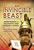 img - for An Invincible Beast: Understanding the Hellenistic Pike Phalanx in Action book / textbook / text book