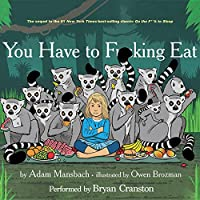 You Have to F--king Eat (       UNABRIDGED) by Adam Mansbach Narrated by Bryan Cranston