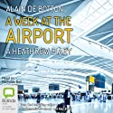 A Week at the Airport: A Heathrow Diary (       UNABRIDGED) by Alain de Botton Narrated by Nicholas Bell