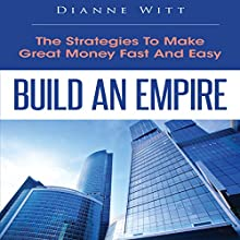 Build an Empire: The Strategies to Make Great Money Fast and Easy (       UNABRIDGED) by Dianne Witt Narrated by Elgin Soules