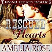 Rescued Hearts: Texas Heat, Book 6 | Amelia Rose
