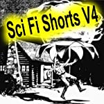 Sci Fi Shorts, Volume 4 | Poul Anderson,S P Meek,E. E. 'Doc' Smith,H Thompson Rich,H Beam Piper