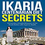 Ikaria Centenarian Diet Secrets: 10 Evolution Lifestyle Behaviors of the Greek Deities with Superior Health | Todor Djordjevic