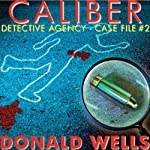 Caliber Detective Agency: Case File No. 2: Hard-Boiled Shorts Series   Donald Wells