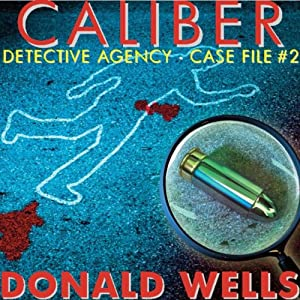 Caliber Detective Agency: Case File No. 2: Hard-Boiled Shorts Series | [Donald Wells]