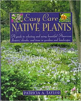 Easy care native plants a guide to selecting and using for Easy maintenance plants and flowers