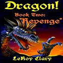 Revenge: Dragon, Book Two Audiobook by LeRoy Clary Narrated by Michael Burnette