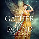 Gather Her Round | Alex Bledsoe,Claire Bloom - director