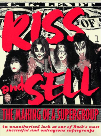 Kiss and Sell: The Making of a Supergroup, C. K. LENDT