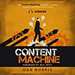Content Machine: Use Content Marketing to Build a 7-Figure Business with Zero Advertising | Dan Norris