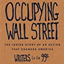 Occupying Wall Street: The Inside Story of an Action that Changed America Audiobook by  Writers for the 99%, A. J. Bauer, Christine Baumgarthuber, Jed Bickman, Jeremy Breecher Narrated by Kevin Readdean