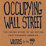 Occupying Wall Street: The Inside Story of an Action that Changed America |  Writers for the 99%,A. J. Bauer,Christine Baumgarthuber,Jed Bickman,Jeremy Breecher