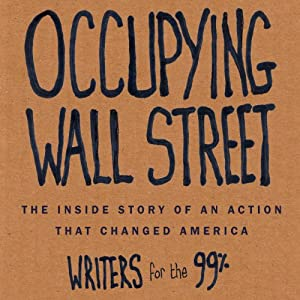 Occupying Wall Street: The Inside Story of an Action that Changed America | [Writers for the 99%, A. J. Bauer, Christine Baumgarthuber, Jed Bickman, Jeremy Breecher]