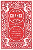 Chance: A Guide to Gambling, Love, the Stock Market, and Just About Everything Else