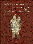 La c�ramique fran�aise des ann�es 50