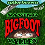 Saving Bigfoot Valley | Spike Brown