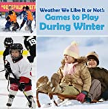 Weather We Like It or Not!: Cool Games to Play During Winter: Weather for Kids – Earth Sciences (Children's Weather Books)