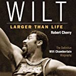 Wilt: Larger than Life | Robert Cherry