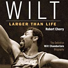 Wilt: Larger than Life (       UNABRIDGED) by Robert Cherry Narrated by DeMario Clarke