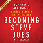 Becoming Steve Jobs by Brent Schlender and Rick Tetzeli - Summary & Analysis: The Evolution of a Reckless Upstart into a Visionary Leader   Instaread
