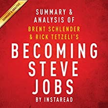 Becoming Steve Jobs by Brent Schlender and Rick Tetzeli - Summary & Analysis: The Evolution of a Reckless Upstart into a Visionary Leader (       UNABRIDGED) by Instaread Narrated by Jason P. Hilton
