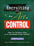 img - for Recruiting and the Art of Control: How to Fill More Jobs in a Candidate-Driven Market book / textbook / text book