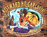 Westward Ho, Carlotta! (0689810636) by Fleming, Candace